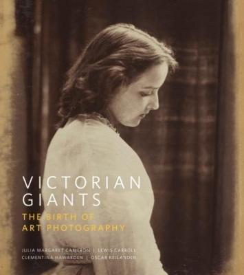Victorian Giants  The Birth of Art Photography