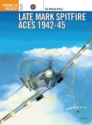Late Marque Spitfire Aces of World War 2