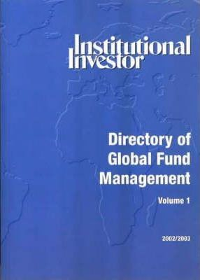 The Institutional Investor Directory of Global Fund Management 2002-03