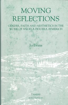 Moving Reflections: Gender, Faith and Aesthetics in the Work of Angela Figuera Aymerich