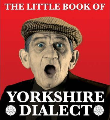 The Little Book of Yorkshire Dialect