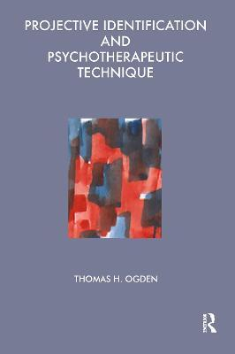 Projective Identification and Psychotherapeutic Technique - Thomas Ogden