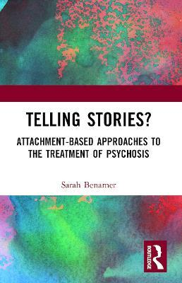 Telling Stories?: Attachment-Based Approaches to the Treatment of Psychosis