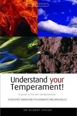 Understand Your Temperament! : A Guide to the Four Temperaments - Choleric, Sanguine, Phlegmatic, Melancholic