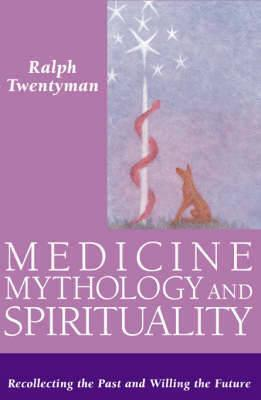 Medicine,Mythology and Spirituality  Recollecting the Past and Willing the Future
