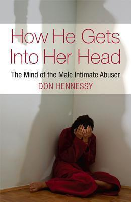 How He Gets into Her Head : The Mind of the Male Intimate Abuser