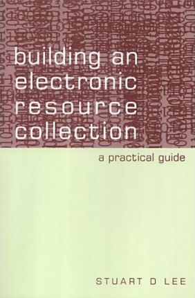 Building an Electronic Resource Collection  A Practical Guide