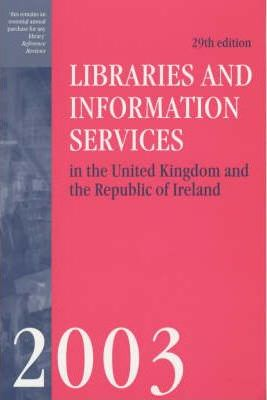 Libraries and Information Services in the United Kingdom and the Republic of Ireland 2003