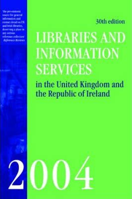 Libraries and Information Services in the United Kingdom and the Republic of Ireland 2004