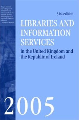Libraries and Information Services in the UK and the Republic of Ireland 2005