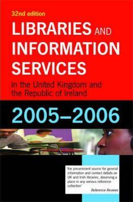 Libraries and Information Services in the UK and the Republic of Ireland 2005-2006
