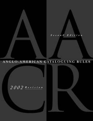 Anglo American Cataloguing Rules: 2002 Revision, 2005 Updates