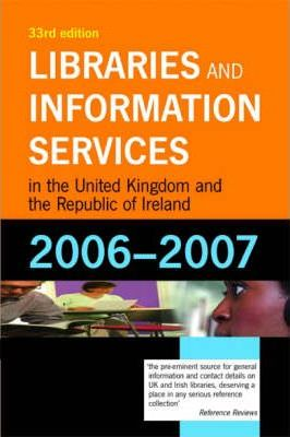 Libraries and Information Services in the United Kingdom and the Republic of Ireland 2006-2007