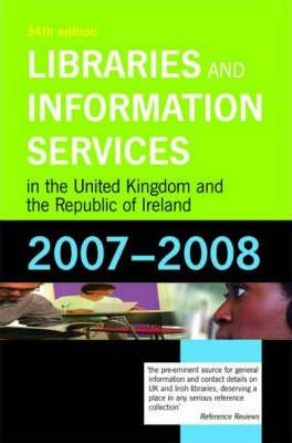 Libraries and Information Services in the United Kingdom and the Republic of Ireland 2007-2008
