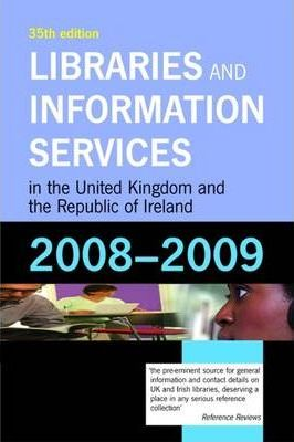 Libraries and Information Services in the United Kingdom and the Republic of Ireland 2008-2009