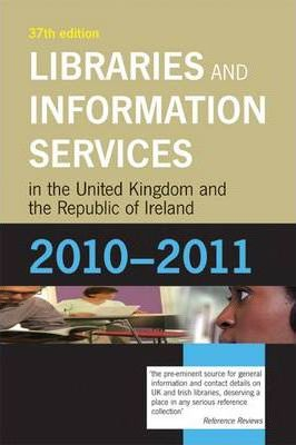 Libraries and Information Services in the United Kingdom and the Republic of Ireland 2010-2011