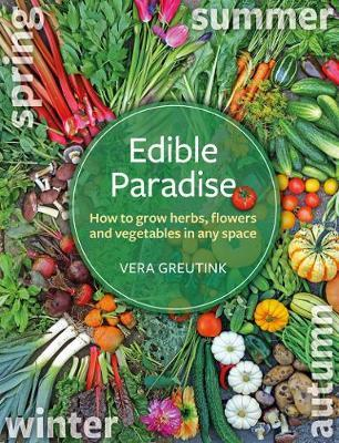 Edible Paradise : How to grow herbs, flowers, and vegetables in any space