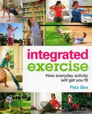 Integrated Exercise: How Everyday Activity Will Get You Fit