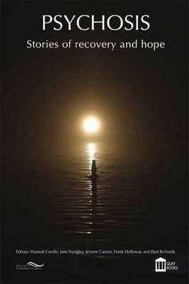 Psychosis: Stories of Recovery and Hope : Jane Fradgley