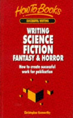 Writing Science Fiction, Fantasy & Horror  How to Create Successful Work for Publication