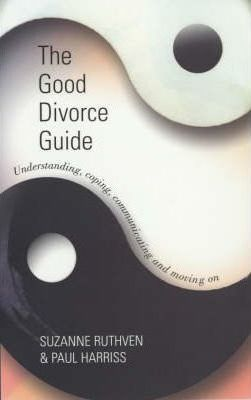 The Good Divorce Guide  Understanding, Coping, Communicating and Moving on