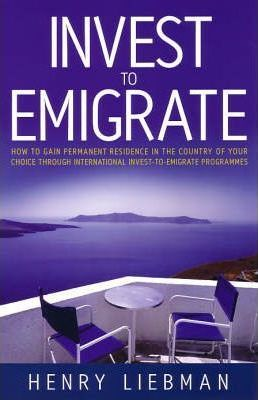 Investing to Emigrate: How to Gain Permanent Residence in the Country of Your Choice Through International Invest-to-emigrate Programmes