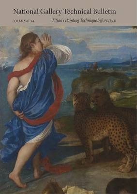 National Gallery Technical Bulletin: National Gallery Technical Bulletin Titian's Painting Technique Before 1540 Volume 34