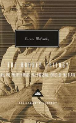 The Border Trilogy : All the Pretty Horses, The Crossing, Cities of the Plain