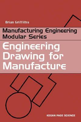 Engineering Drawing for Manufacture (Manufacturing Engineering Modular Series)