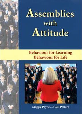 Assemblies with Attitude: Behaviour for Learning, Behaviour for Life