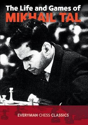The Life and Games of Mikhail Tal Cover Image
