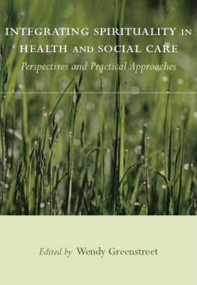 Integrating Spirituality in Health and Social Care  Perspectives and Practical Approaches