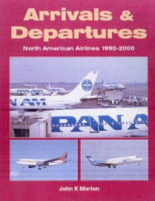 Arrivals and Departures : North American Airlines 1990-2000