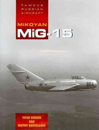 Famous Russian Aircraft: MIG - 15
