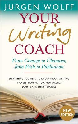 Your Writing Coach : From Concept to Character, from Pitch to Publication