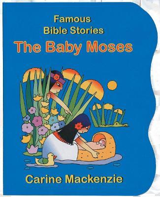 famous bible stories the baby moses carine mackenzie 9781857929683