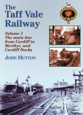 The Taff Vale Railway: Main Line from Cardiff to Merthyr and Cardiff Docks Pt. 1