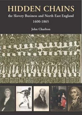 Hidden Chains  The Slavery Business and North East England