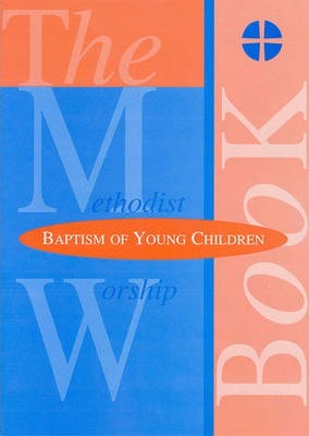 The Methodist Worship Book - Orders of Service: Baptism of Young Children