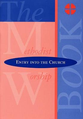 The Methodist Worship Book - Orders of Service: Entry into the Church
