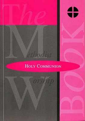 The Methodist Worship Book - Orders of Service: Holy Communion