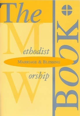 The Methodist Worship Book - Orders of Service: Marriage & Blessing