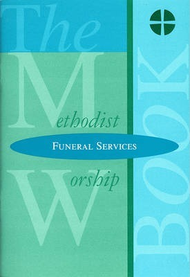 The Methodist Worship Book - Orders of Service: Funeral Services