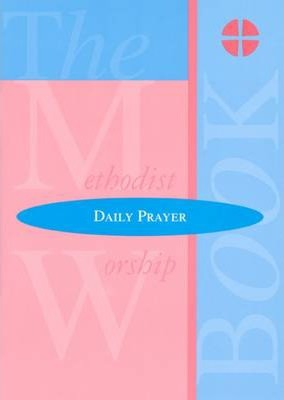 The Methodist Worship Book - Orders of Service: Daily Prayer