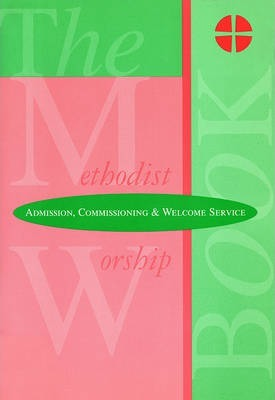 The Methodist Worship Book - Orders of Service: Admission, Commissioning & Welcome Service