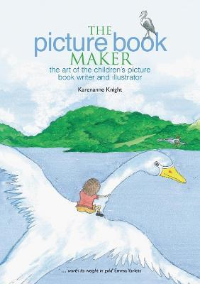 The Picture Book Maker: The art of the children's picture book writer and illustrator