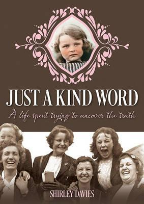 Just a Kind Word : A Life Spent Trying to Uncover the Truth
