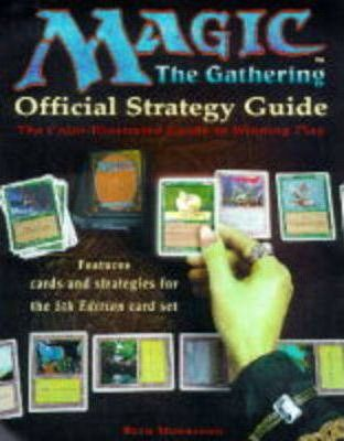 Magic - the Gathering: Official Strategy Guide - The Colour-illustrated Guide to Winning Play