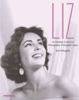 Liz An Intimate Collection  Photographs of Elizabeth Taylor