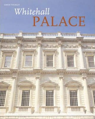 Whitehall Palace  The Official Illustrated History